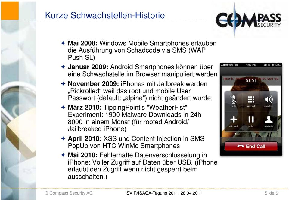 "2010: TippingPoint's ""WeatherFist"" Experiment: 1900 Malware Downloads in 24h, 8000 in einem Monat (für rooted Android/ Jailbreaked iphone) April 2010: XSS und Content Injection in SMS"