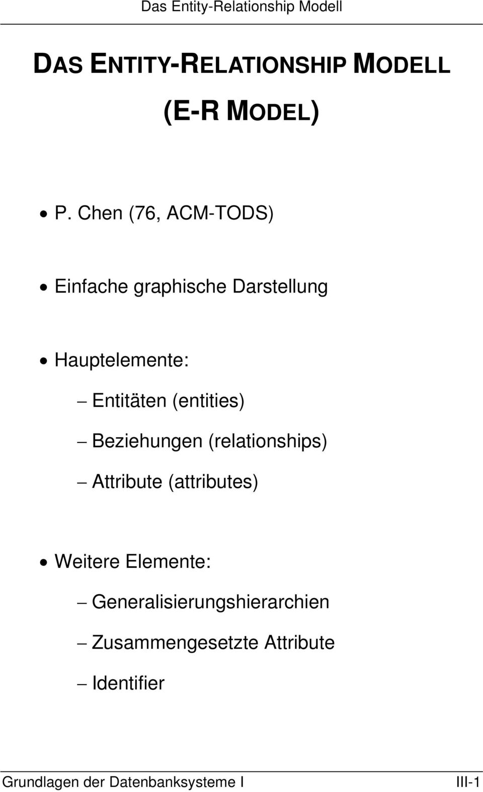 Entitäten (entities) Beziehungen (relationships) Attribute