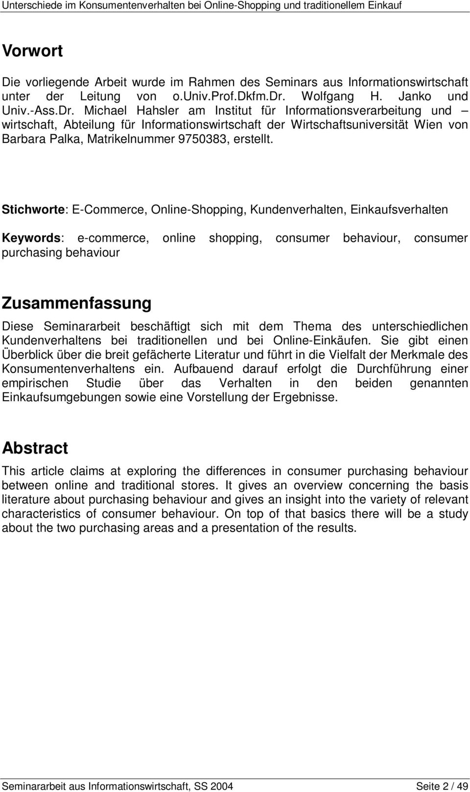 Stichworte: E-Commerce, Online-Shopping, Kundenverhalten, Einkaufsverhalten Keywords: e-commerce, online shopping, consumer behaviour, consumer purchasing behaviour Zusammenfassung Diese
