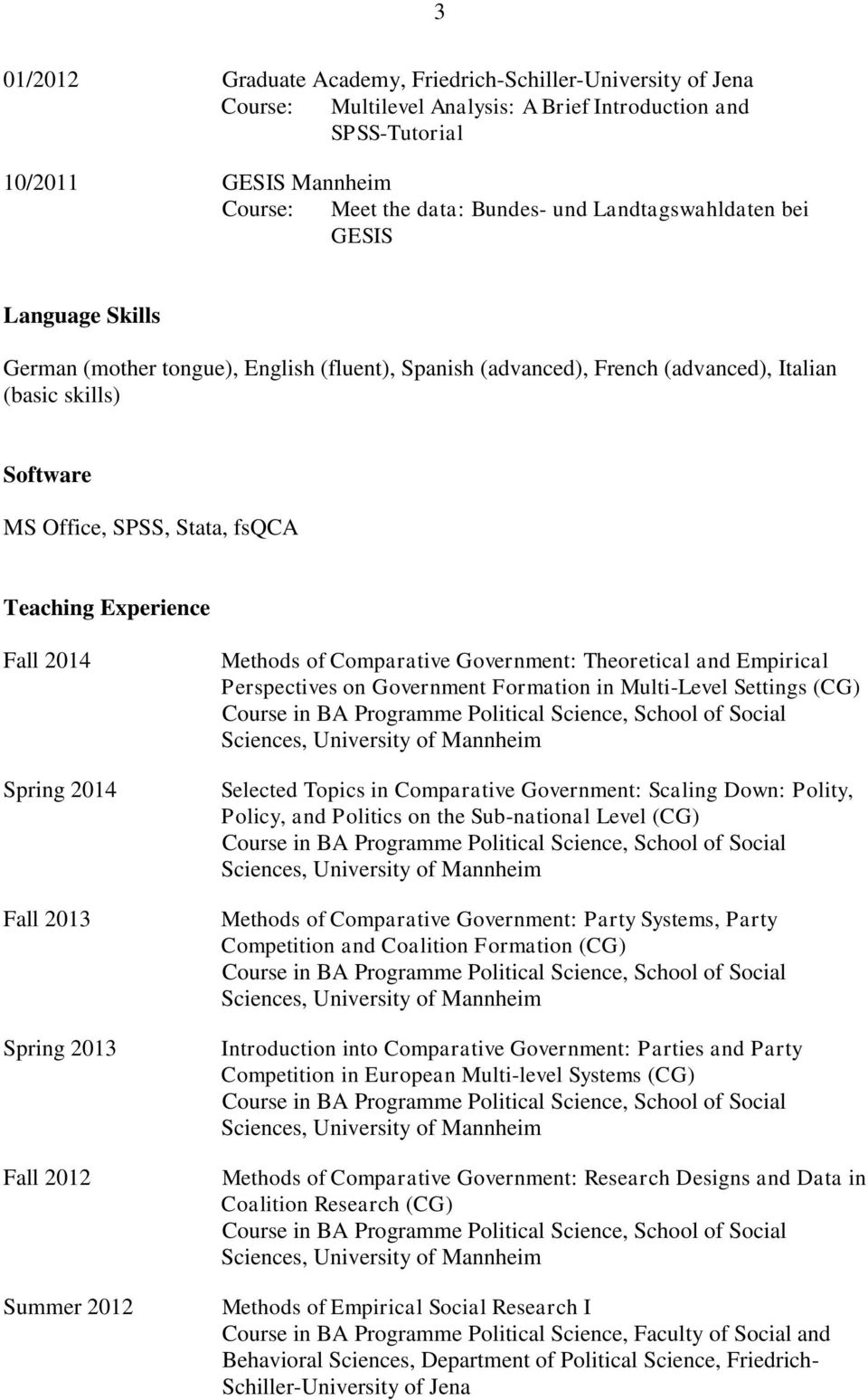 2014 Fall 2013 Spring 2013 Fall 2012 Summer 2012 Methods of Comparative Government: Theoretical and Empirical Perspectives on Government Formation in Multi-Level Settings (CG) Selected Topics in