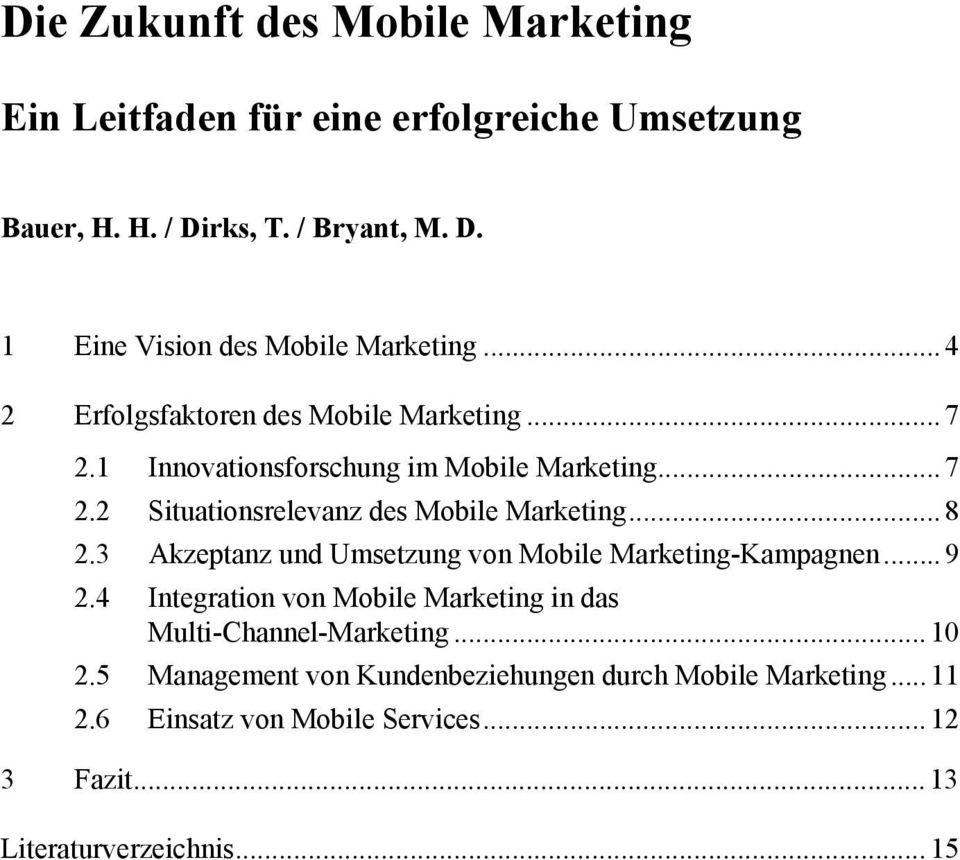 .. 8 2.3 Akzeptanz und Umsetzung von Mobile Marketing-Kampagnen... 9 2.4 Integration von Mobile Marketing in das Multi-Channel-Marketing... 10 2.
