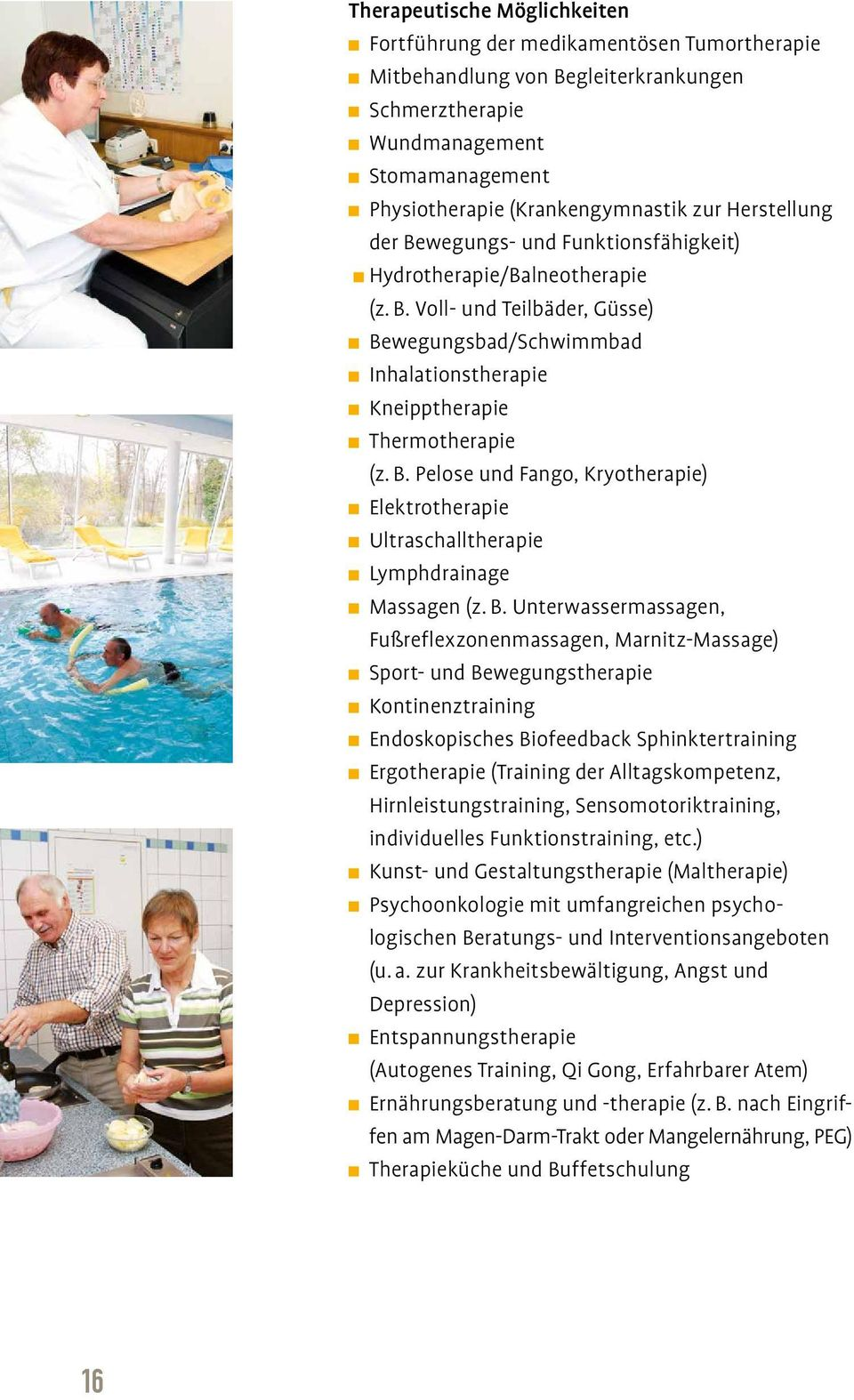 B. Unterwassermassagen, Fußreflexzonenmassagen, Marnitz-Massage) Sport- und Bewegungstherapie Kontinenztraining Endoskopisches Biofeedback Sphinktertraining Ergotherapie (Training der