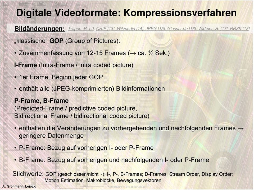 ) I-Frame (Intra-Frame / intra coded picture) 1er Frame, Beginn jeder GOP enthält alle (JPEG-komprimierten) Bildinformationen P-Frame, B-Frame (Predicted-Frame / predictive coded picture,