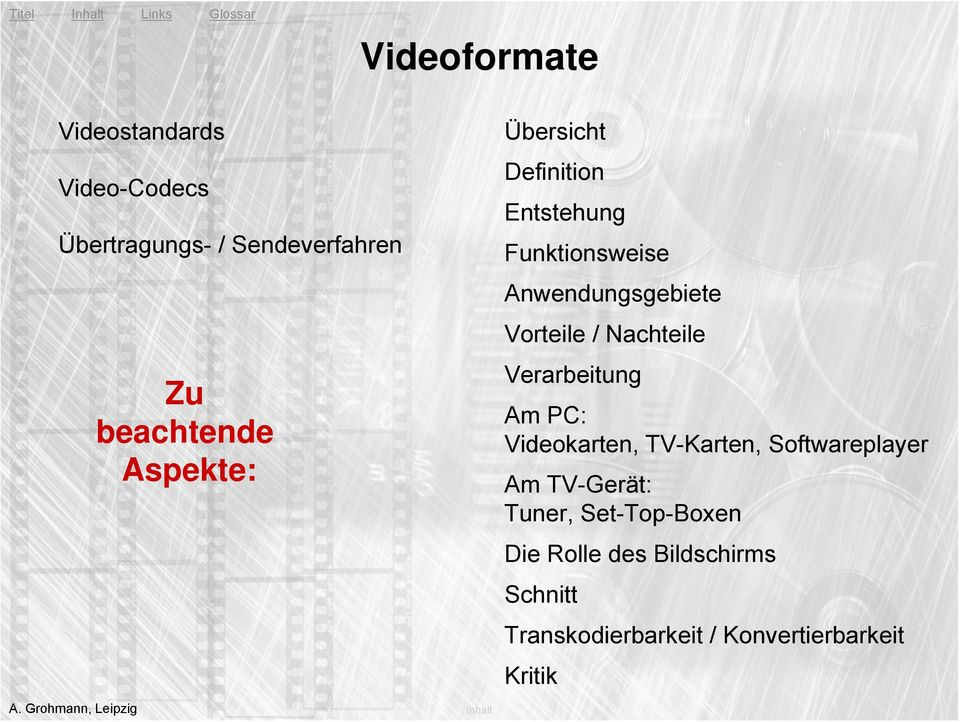 beachtende Aspekte: Am PC: Videokarten, TV-Karten, Softwareplayer Am TV-Gerät: Tuner, Set-Top-Boxen