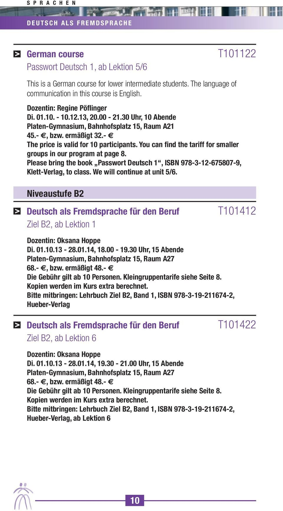 ermäßigt 32.- The price is valid for 10 participants. You can find the tariff for smaller groups in our program at page 8.