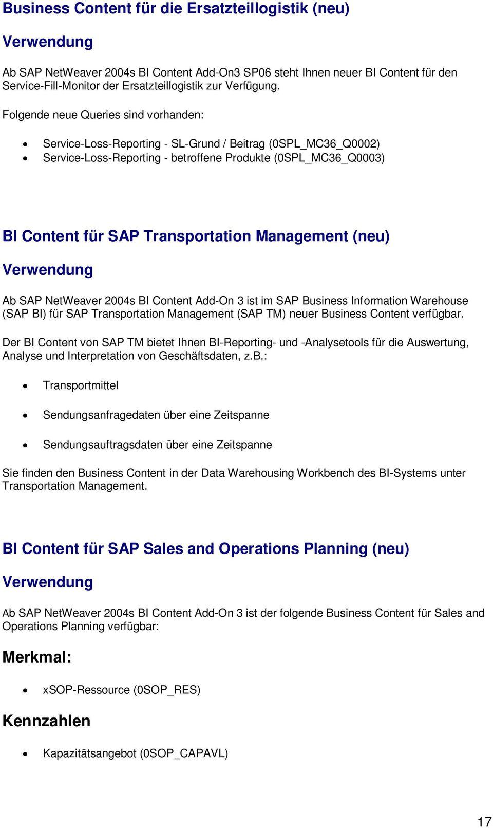 (neu) Ab SAP NetWeaver 2004s BI Cntent Add-On 3 ist im SAP Business Infrmatin Warehuse (SAP BI) für SAP Transprtatin Management (SAP TM) neuer Business Cntent verfügbar.