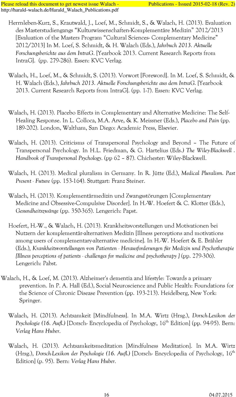 Schmidt, & H. Walach (Eds.), Jahrbuch 2013. Aktuelle Forschungsberichte aus dem IntraG. [Yearbook 2013. Current Research Reports from IntraG]. (pp. 279-286). Essen: KVC Verlag. Walach, H., Loef, M.