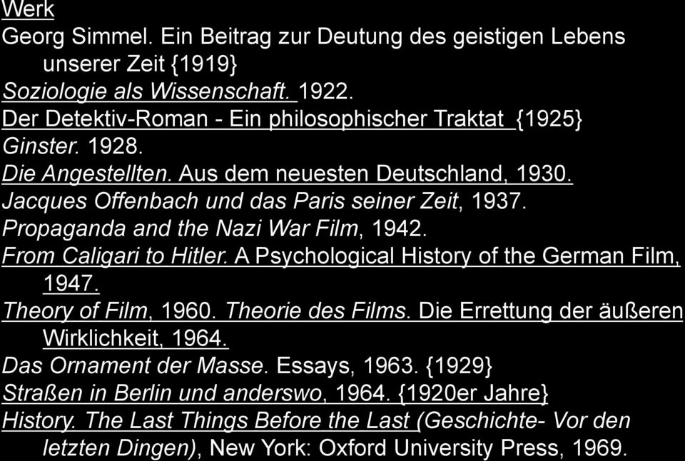Propaganda and the Nazi War Film, 1942. From Caligari to Hitler. A Psychological History of the German Film, 1947. Theory of Film, 1960. Theorie des Films.
