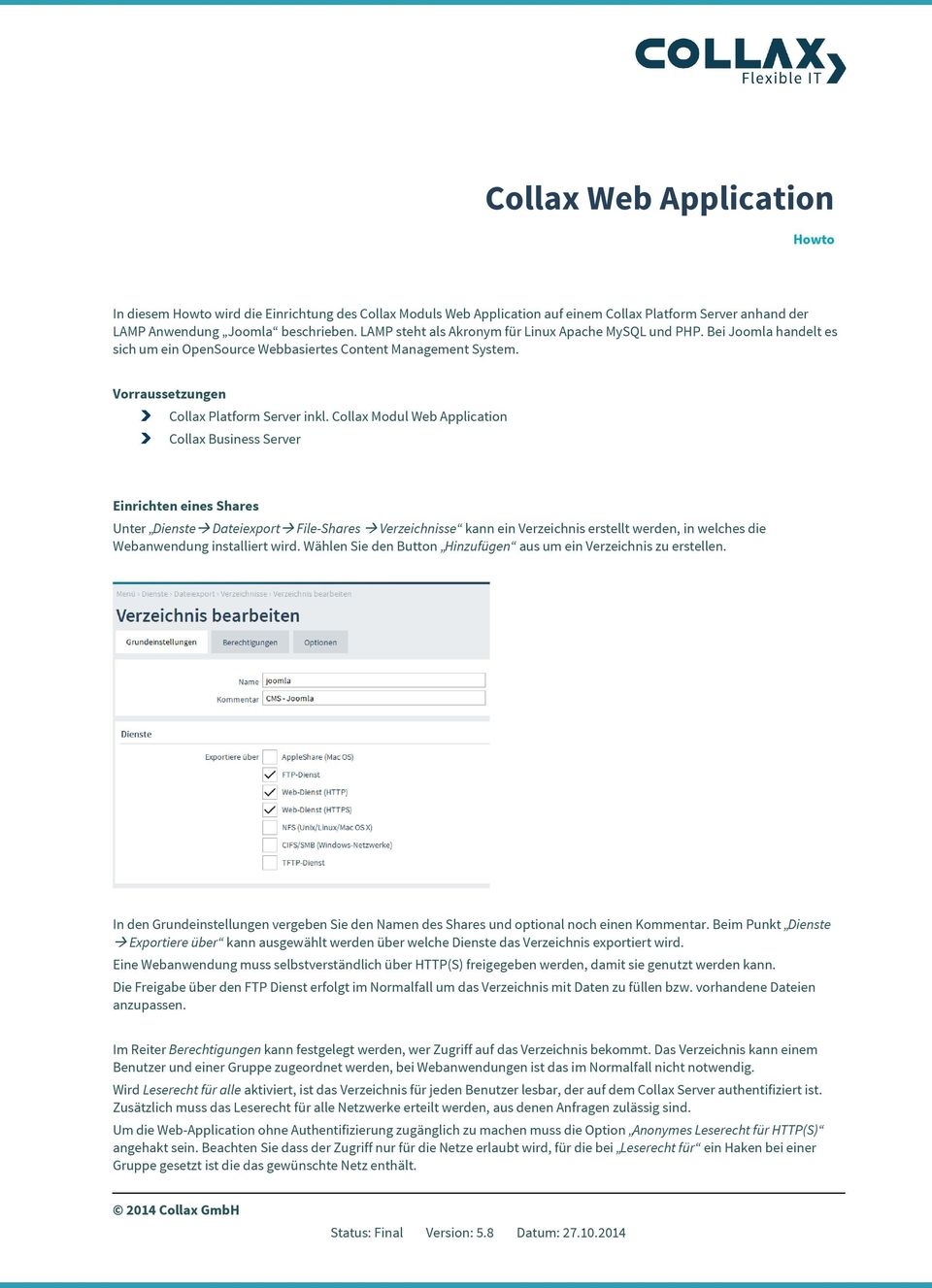 Collax Modul Web Application Collax Business Server Einrichten eines Shares Unter Dienste Dateiexport File-Shares Verzeichnisse kann ein Verzeichnis erstellt werden, in welches die Webanwendung