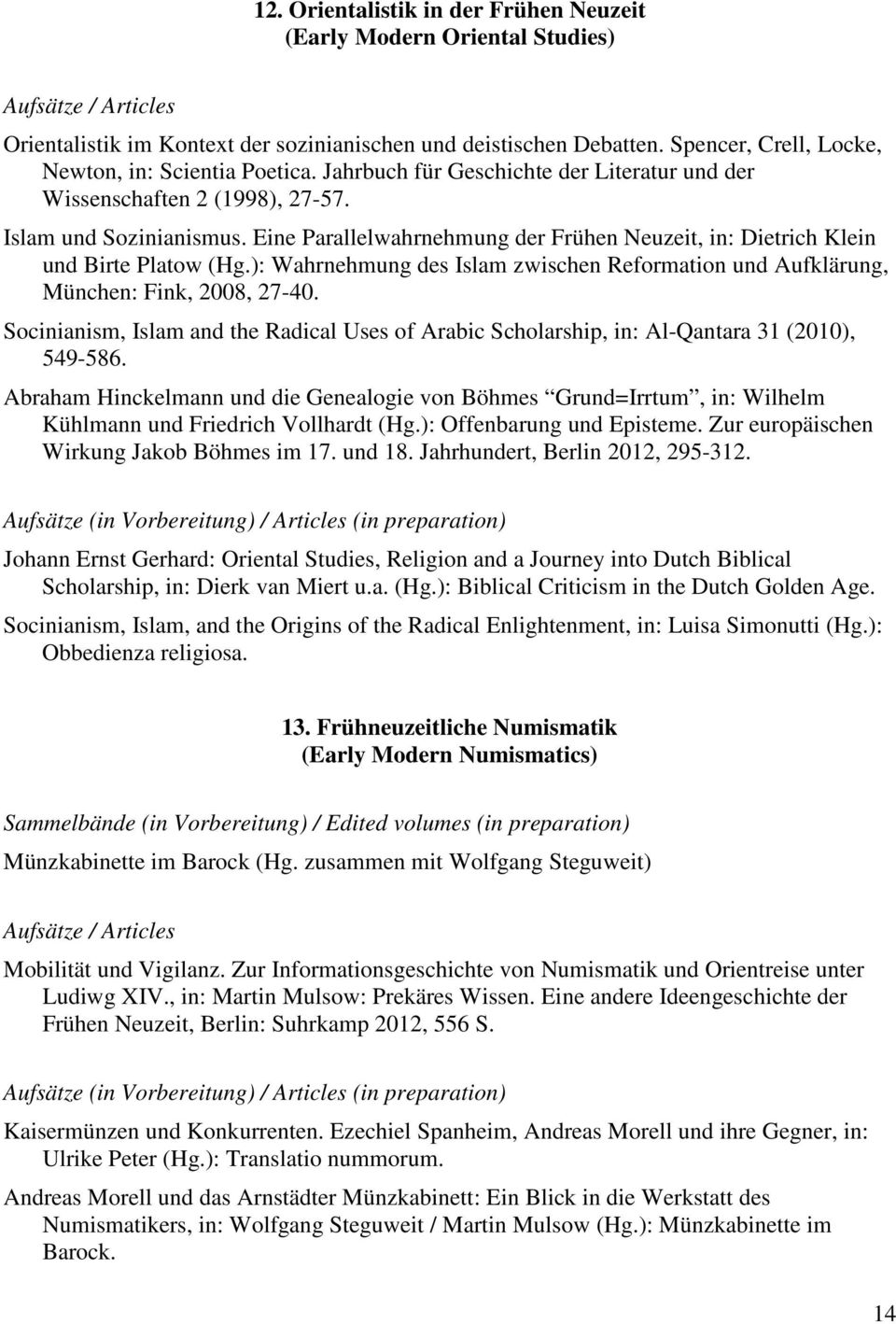 ): Wahrnehmung des Islam zwischen Reformation und Aufklärung, München: Fink, 2008, 27-40. Socinianism, Islam and the Radical Uses of Arabic Scholarship, in: Al-Qantara 31 (2010), 549-586.