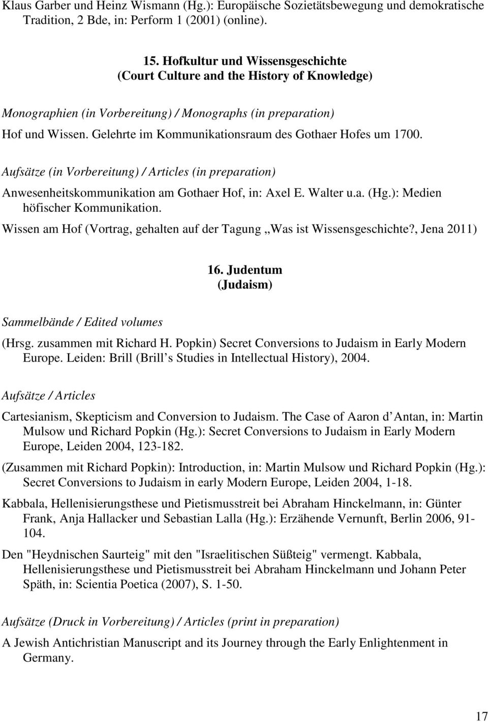 Gelehrte im Kommunikationsraum des Gothaer Hofes um 1700. Aufsätze (in Vorbereitung) / Articles (in preparation) Anwesenheitskommunikation am Gothaer Hof, in: Axel E. Walter u.a. (Hg.