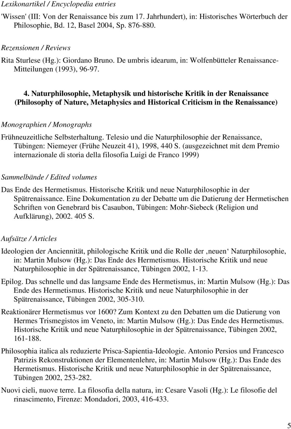 Naturphilosophie, Metaphysik und historische Kritik in der Renaissance (Philosophy of Nature, Metaphysics and Historical Criticism in the Renaissance) Monographien / Monographs Frühneuzeitliche