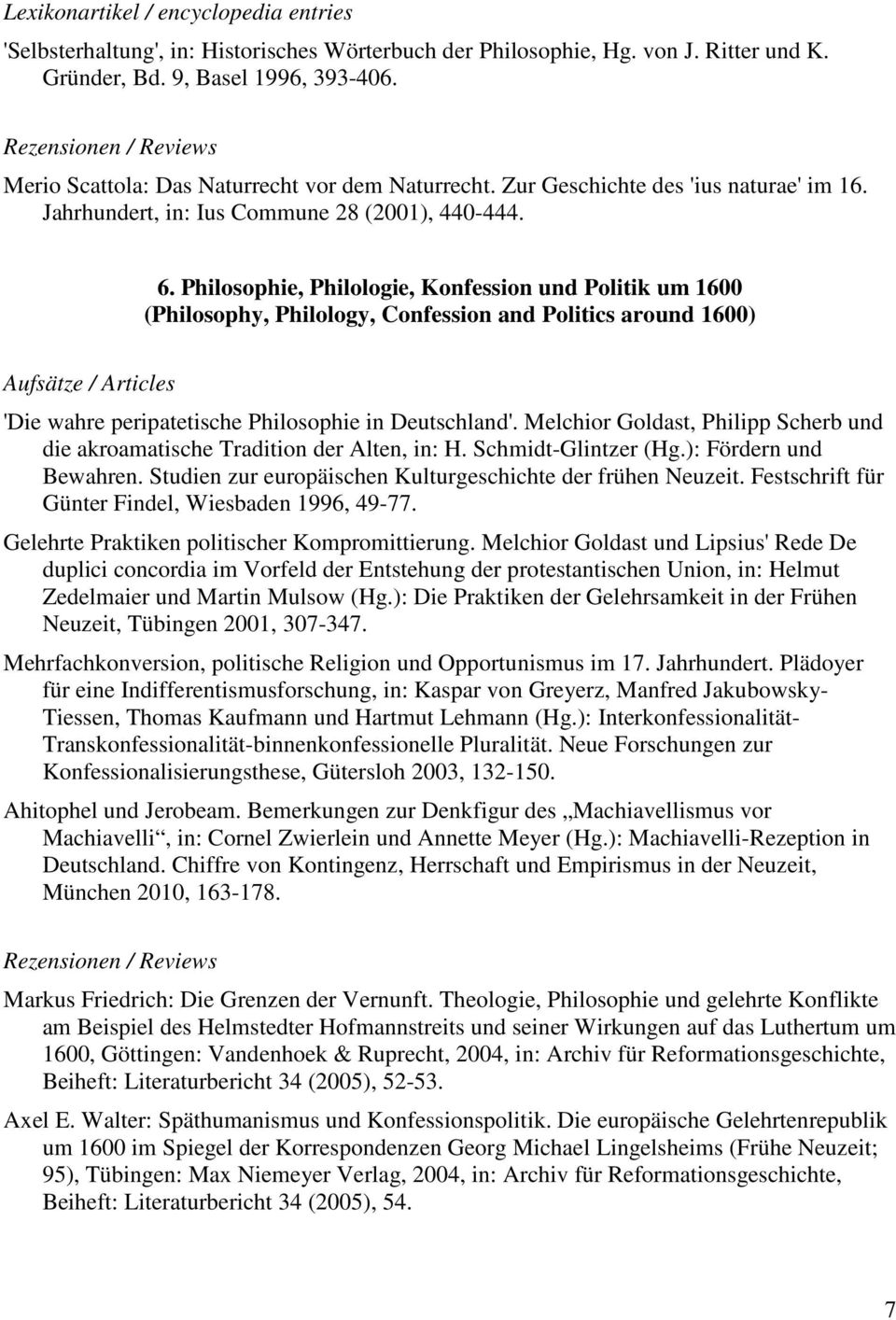 Philosophie, Philologie, Konfession und Politik um 1600 (Philosophy, Philology, Confession and Politics around 1600) 'Die wahre peripatetische Philosophie in Deutschland'.