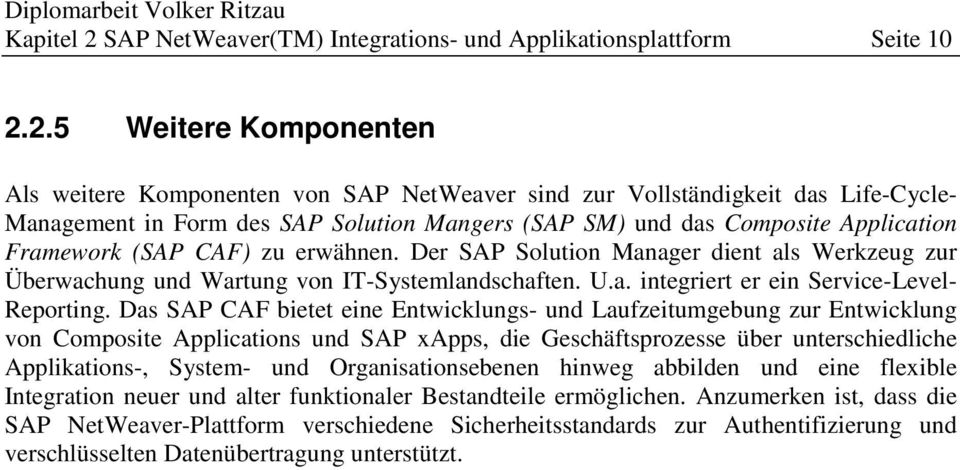 2.5 Weitere Komponenten Als weitere Komponenten von SAP NetWeaver sind zur Vollständigkeit das Life-Cycle- Management in Form des SAP Solution Mangers (SAP SM) und das Composite Application Framework