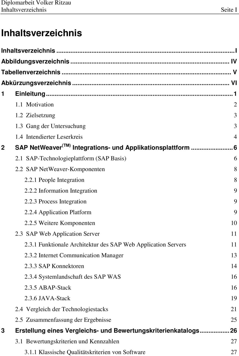 2 SAP NetWeaver-Komponenten 8 2.2.1 People Integration 8 2.2.2 Information Integration 9 2.2.3 Process Integration 9 2.2.4 Application Platform 9 2.2.5 Weitere Komponenten 10 2.