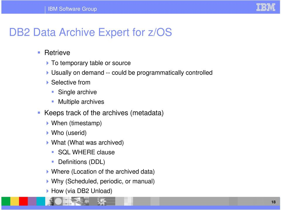 archives (metadata) When (timestamp) Who (userid) What (What was archived) SQL WHERE clause