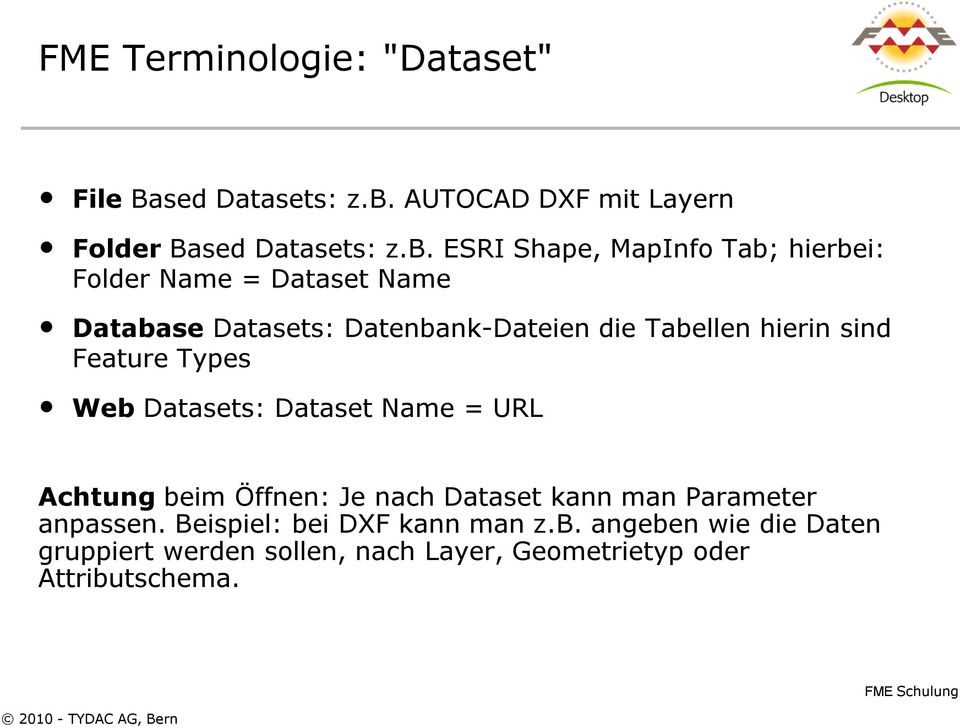 ESRI Shape, MapInfo Tab; hierbei: Folder Name = Dataset Name Database Datasets: Datenbank-Dateien die Tabellen