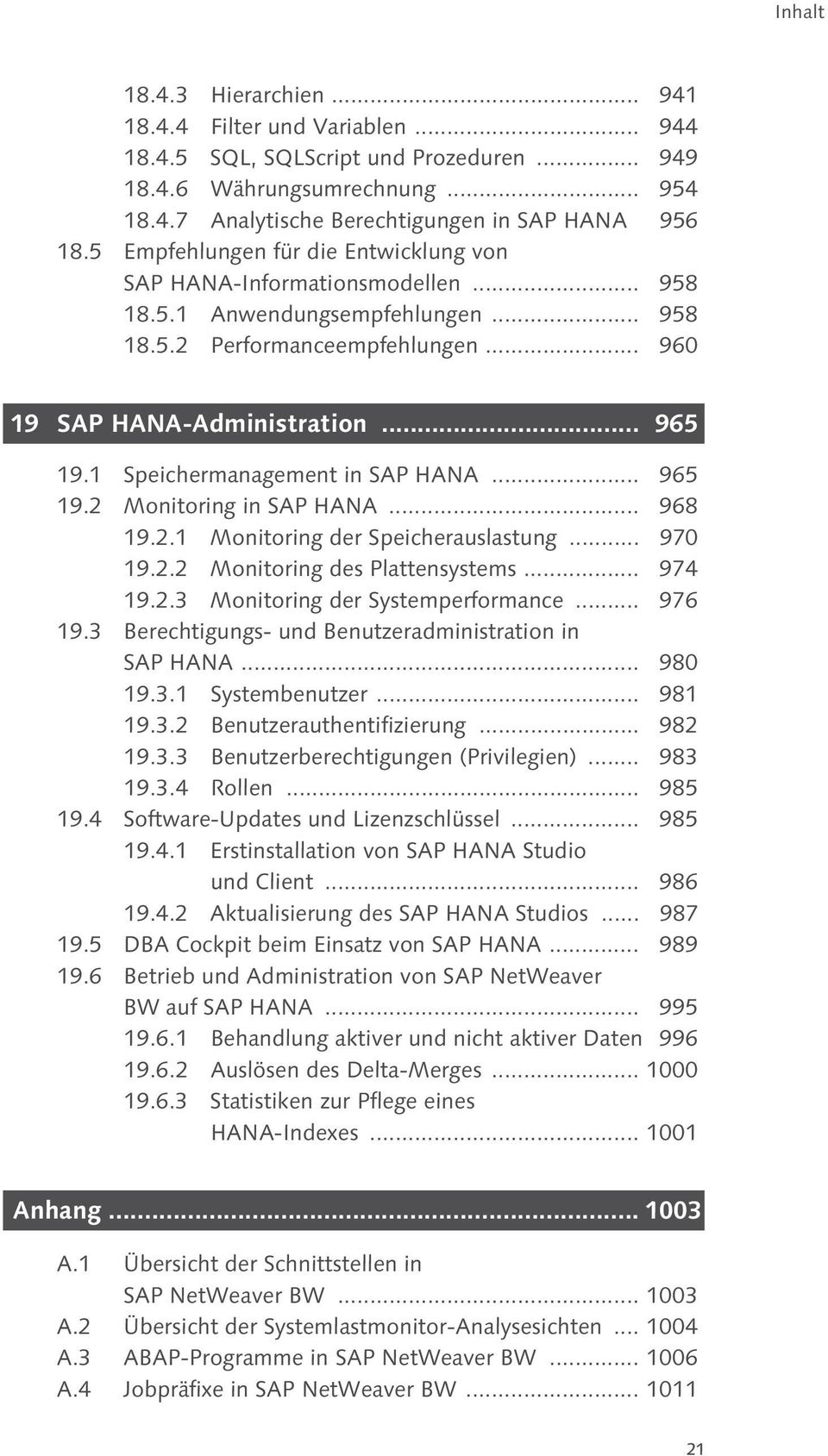 1 Speichermanagement in SAP HANA... 965 19.2 Monitoring in SAP HANA... 968 19.2.1 Monitoring der Speicherauslastung... 970 19.2.2 Monitoring des Plattensystems... 974 19.2.3 Monitoring der Systemperformance.