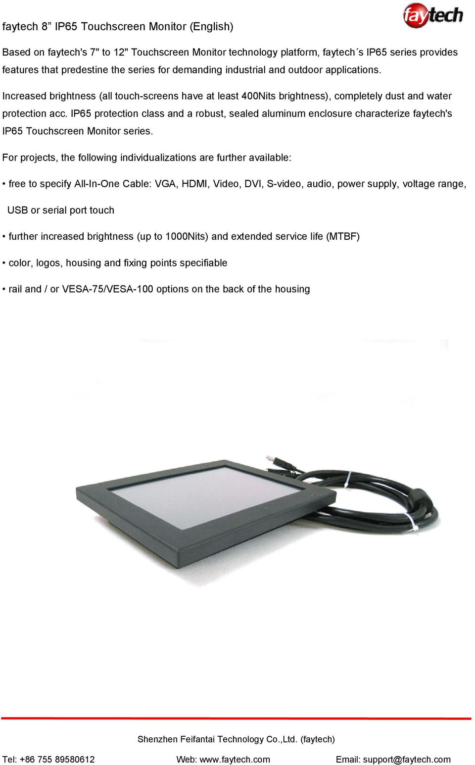 IP65 protection class and a robust, sealed aluminum enclosure characterize faytech's IP65 Touchscreen Monitor series.