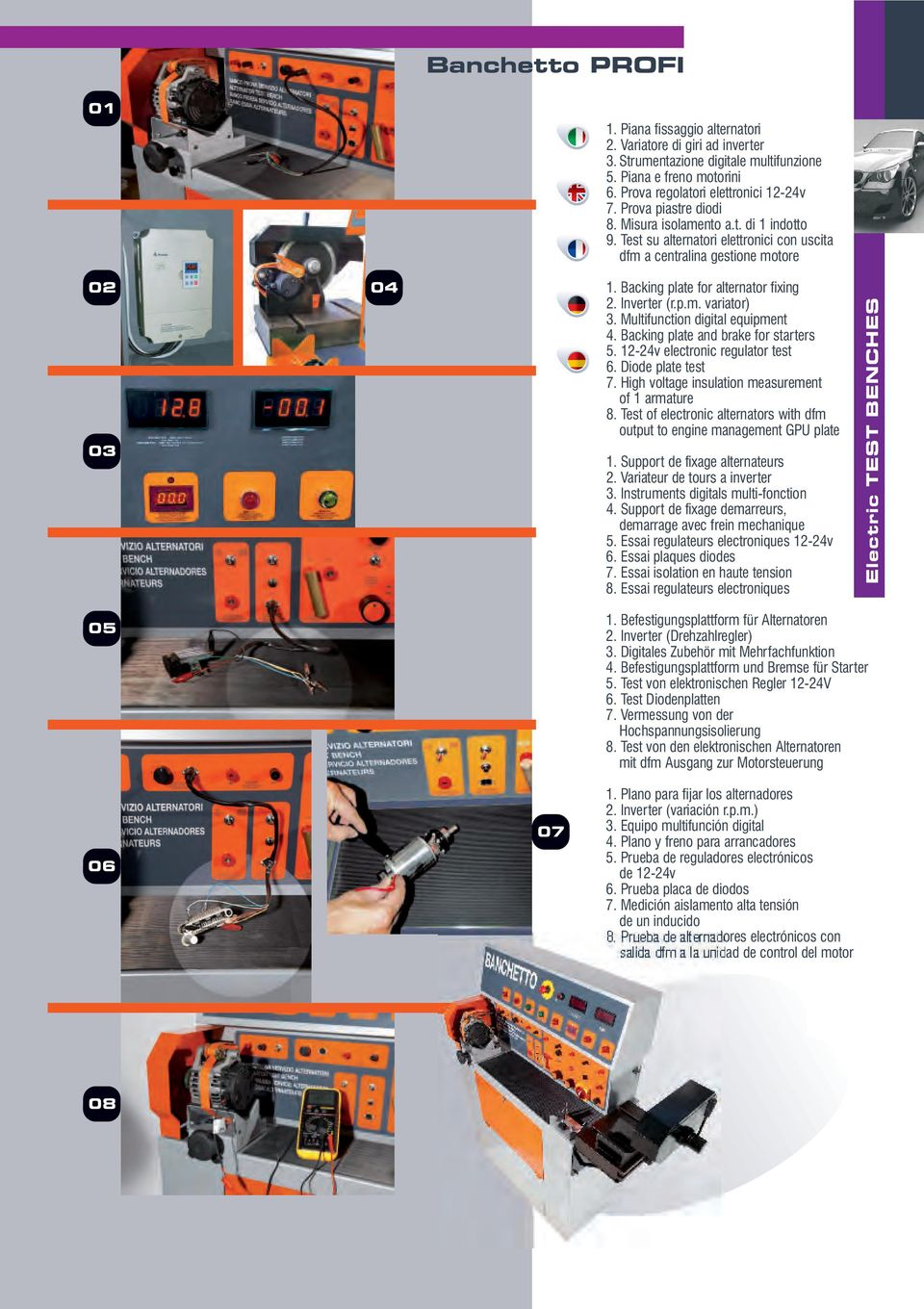 Inverter (r.p.m. variator) 3. Multifunction digital equipment 4. Backing plate and brake for starters 5. 12-24v electronic regulator test 6. Diode plate test 7.