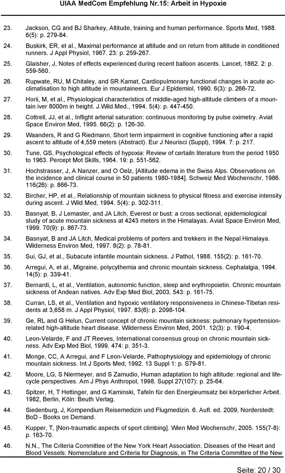 Lancet, 1862. 2: p. 559-560. 26. Rupwate, RU, M Chitaley, and SR Kamat, Cardiopulmonary functional changes in acute acclimatisation to high altitude in mountaineers. Eur J Epidemiol, 1990. 6(3): p.