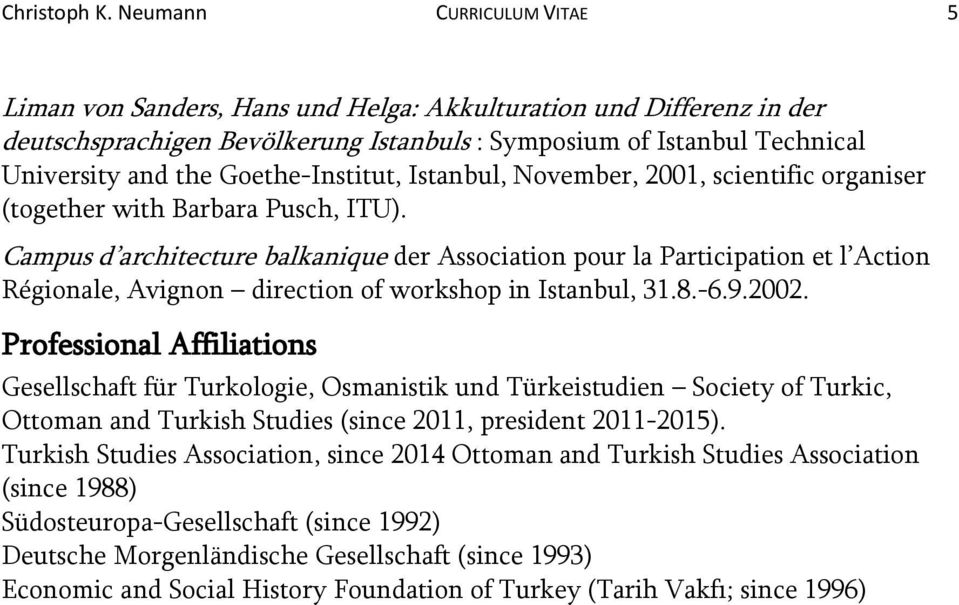 Goethe-Institut, Istanbul, November, 2001, scientific organiser (together with Barbara Pusch, ITU).