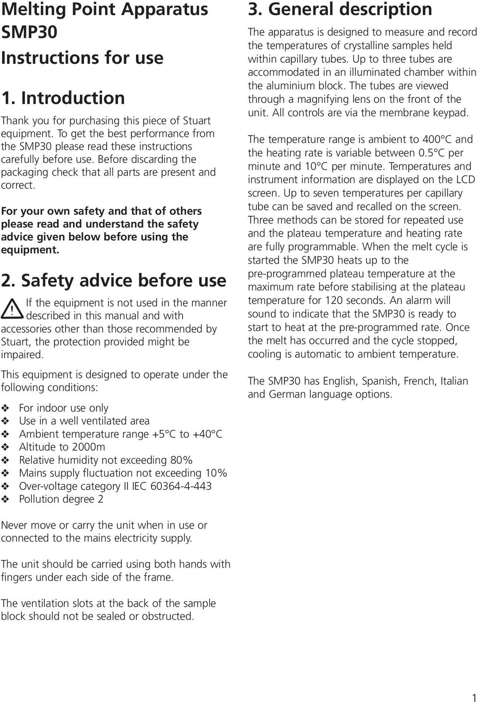 For your own safety and that of others please read and understand the safety advice given below before using the equipment. 2.