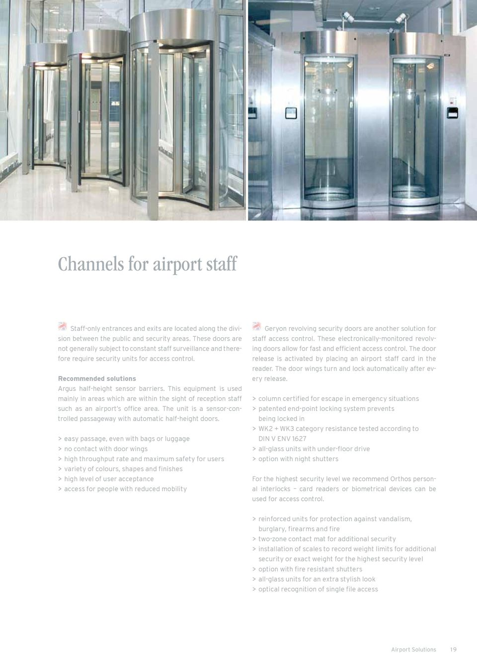 This equipment is used mainly in areas which are within the sight of reception staff such as an airport s office area. The unit is a sensor-controlled passageway with automatic half-height doors.