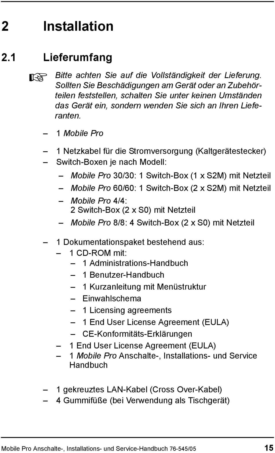 1 Mobile Pro 1 Netzkabel für die Stromversorgung (Kaltgerätestecker) Switch-Boxen je nach Modell: Mobile Pro 30/30: 1 Switch-Box (1 x S2M) mit Netzteil Mobile Pro 60/60: 1 Switch-Box (2 x S2M) mit