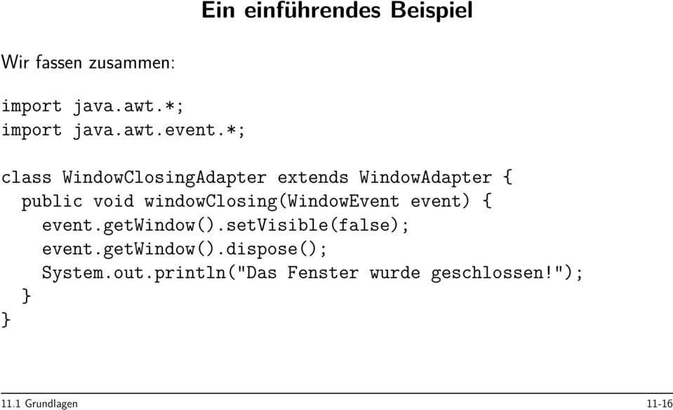 windowclosing(windowevent event) { event.getwindow().setvisible(false); event.