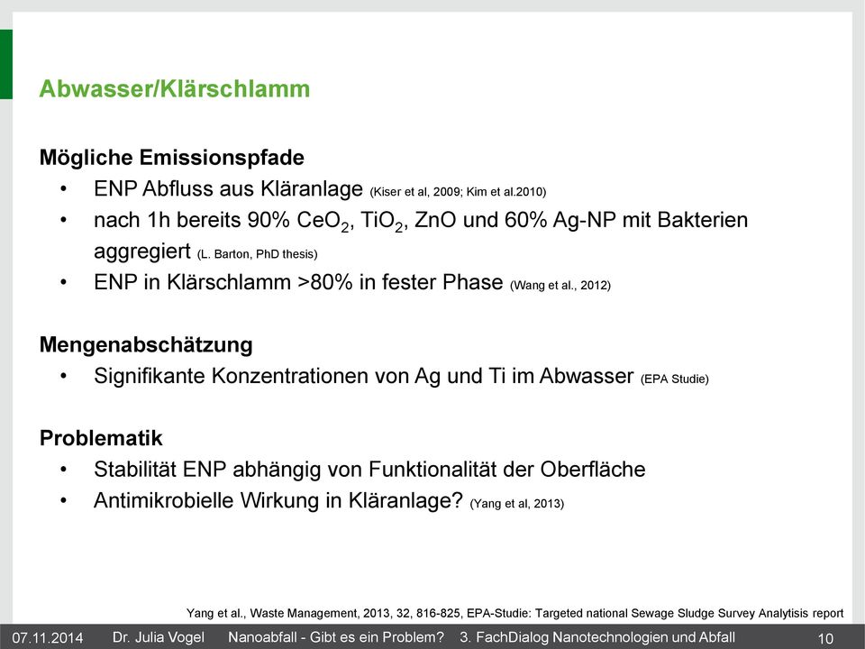 Barton, PhD thesis) ENP in Klärschlamm >80% in fester Phase (Wang et al.
