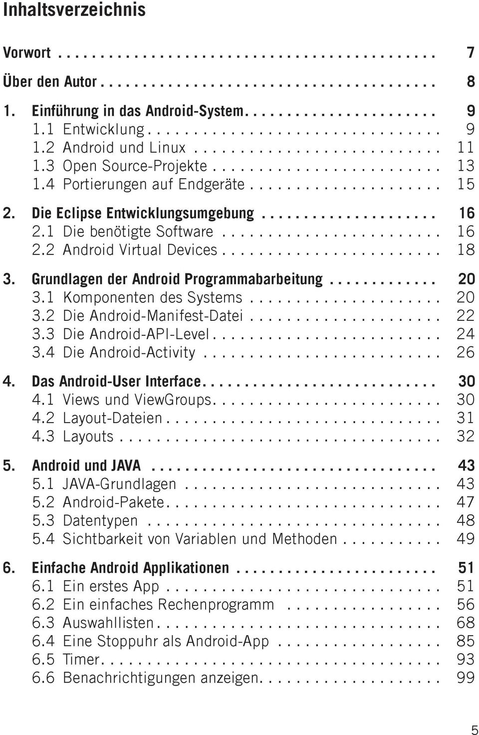 1 Die benötigte Software........................ 16 2.2 Android Virtual Devices........................ 18 3. Grundlagen der Android Programmabarbeitung............. 20 3.1 Komponenten des Systems.