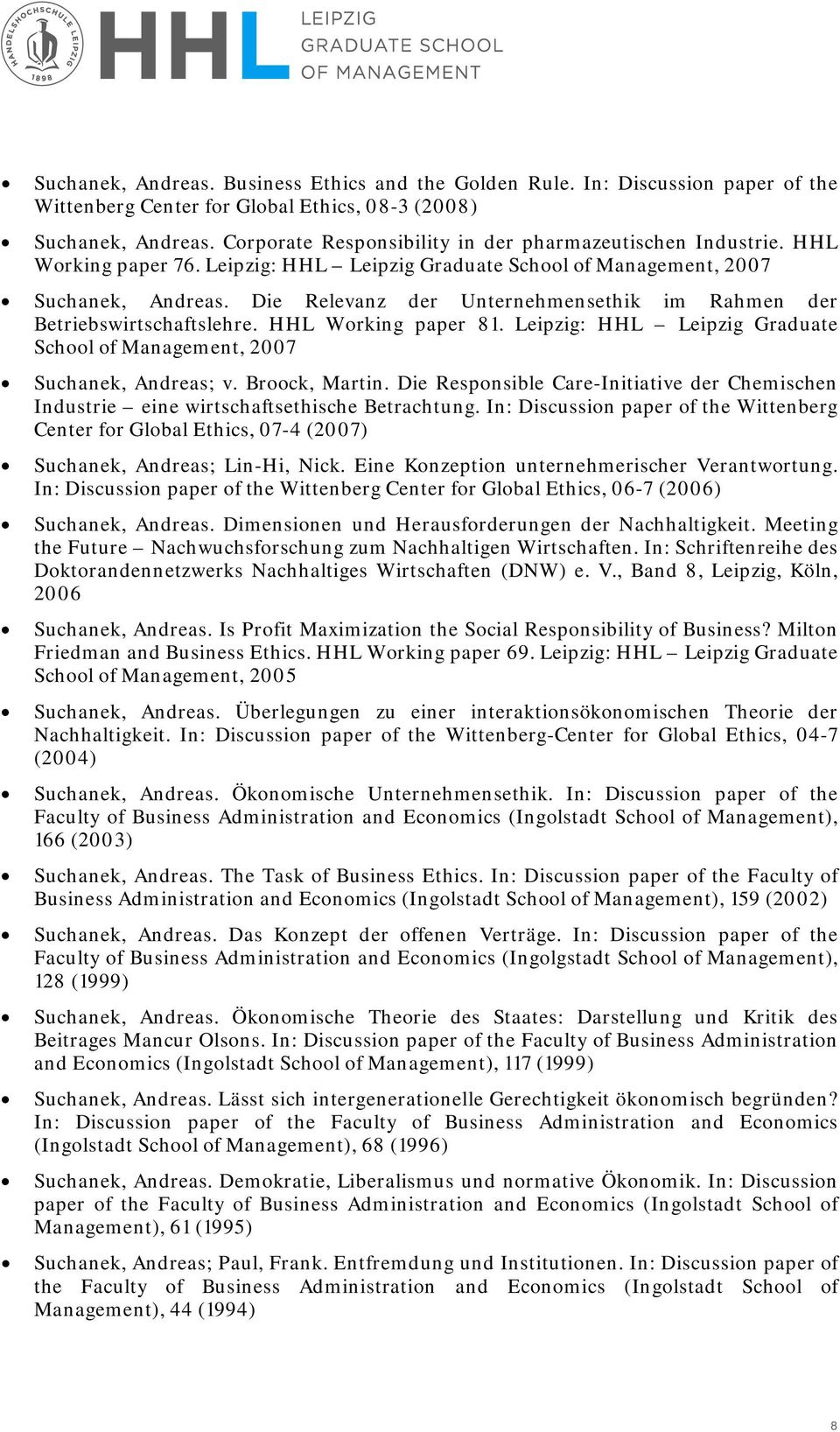 Die Relevanz der Unternehmensethik im Rahmen der Betriebswirtschaftslehre. HHL Working paper 81. Leipzig: HHL Leipzig Graduate School of Management, 2007 Suchanek, Andreas; v. Broock, Martin.