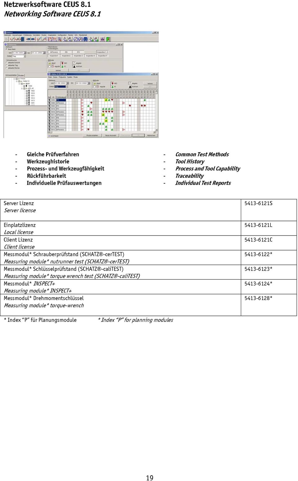 Traceability - Individual Test Reports Server Lizenz Server license Einplatzlizenz Local license Client Lizenz Client license Messmodul* Schrauberprüfstand (SCHATZ -certest) Measuring module*