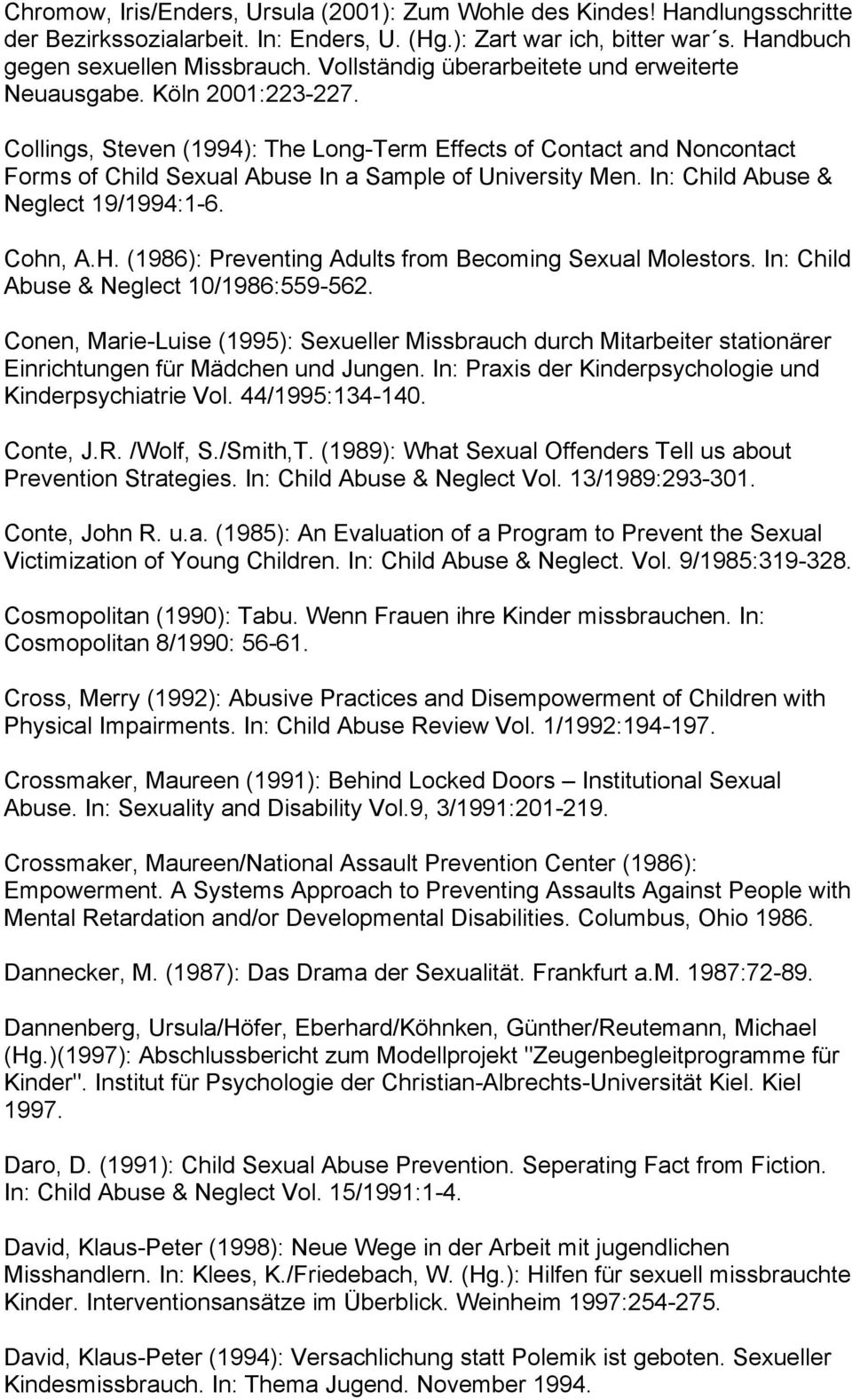 Collings, Steven (1994): The Long-Term Effects of Contact and Noncontact Forms of Child Sexual Abuse In a Sample of University Men. In: Child Abuse & Neglect 19/1994:1-6. Cohn, A.H.