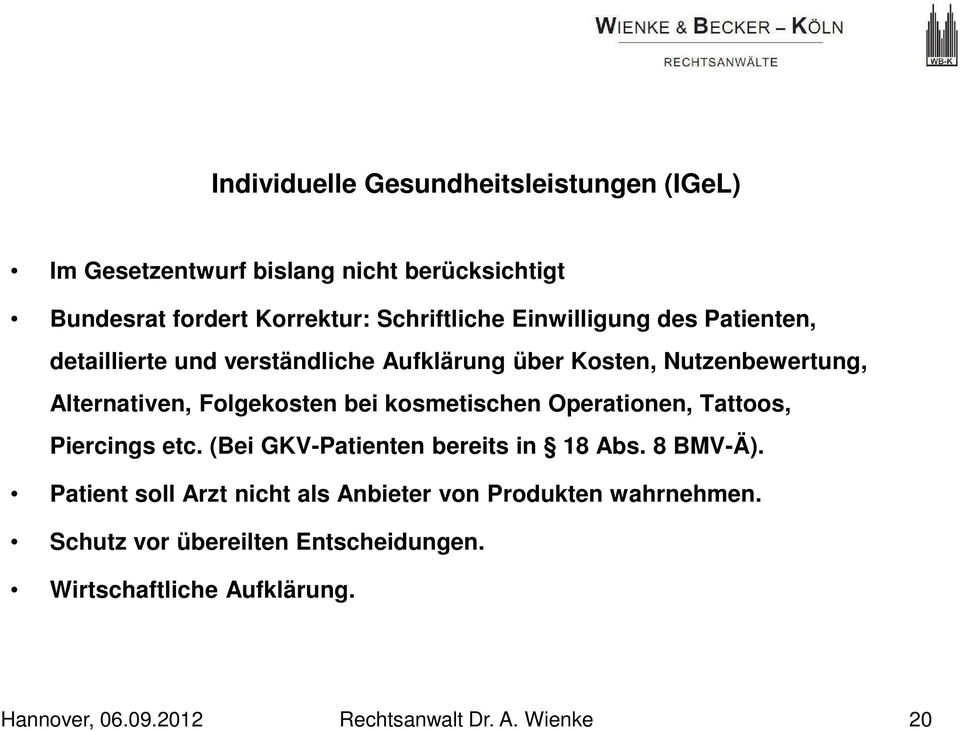 Alternativen, Folgekosten bei kosmetischen Operationen, Tattoos, Piercings etc. (Bei GKV-Patienten bereits in 18 Abs.