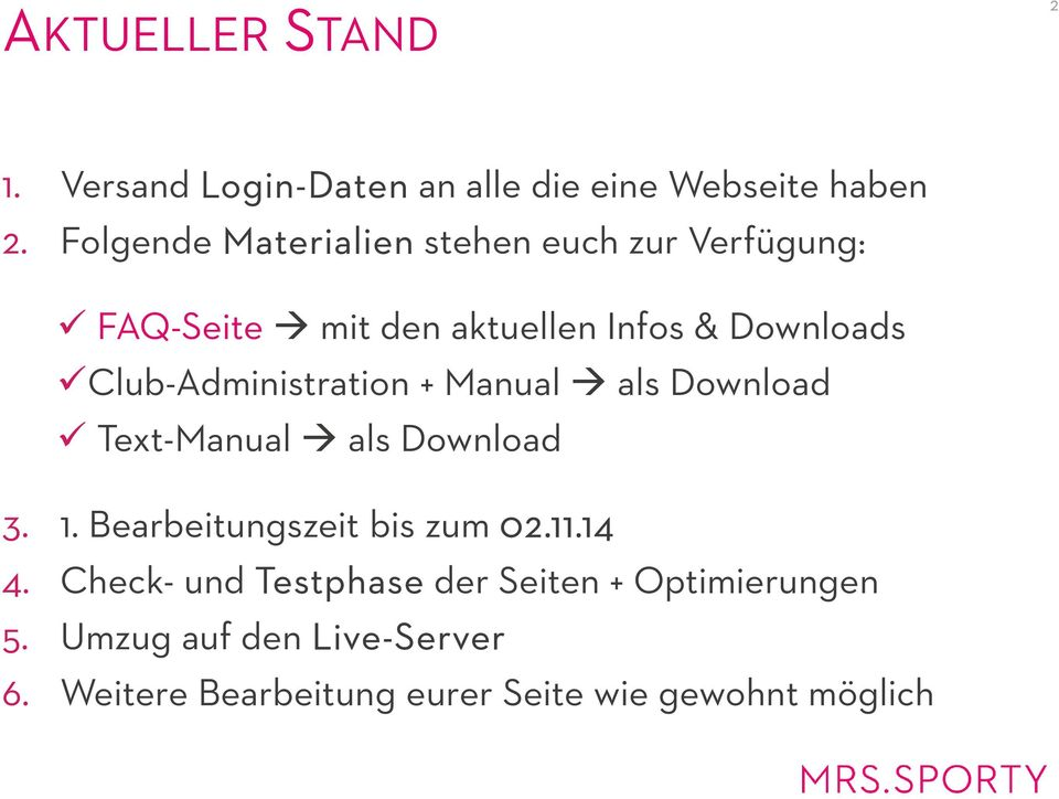 Club-Administration + Manual als Download Text-Manual als Download 3. 1. Bearbeitungszeit bis zum 02.