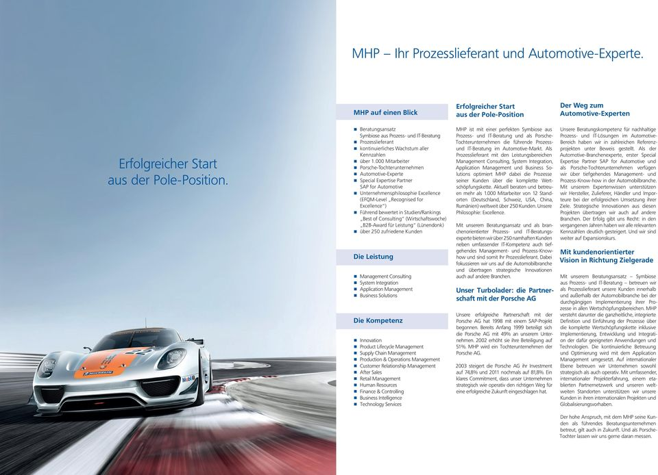 000 Mitarbeiter orsche-tochterunternehmen utomotive-experte pecial Expertise Partner SAP for Automotive n U nternehmensphilosophie Excellence (EFQM-Level Recognised for Excellence ) n F ührend