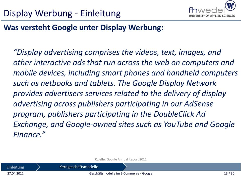 The Google Display Network provides advertisers services related to the delivery of display advertising across publishers participating in our AdSense program, publishers