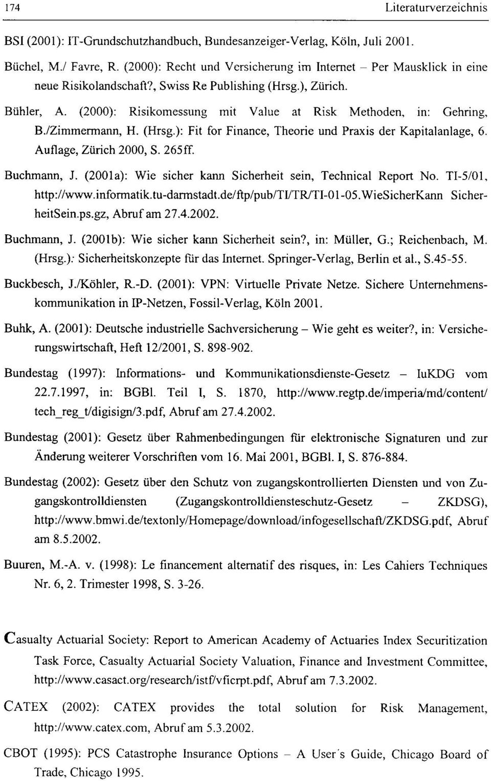 (2000): Risikomessung mit Value at Risk Methoden, m: Gehring, B.lZimmermann, H. (Hrsg.): Fit for Finance, Theorie und Praxis der Kapitalanlage, 6. Auflage, Zürich 2000, S. 265ff. Buchmann, J.