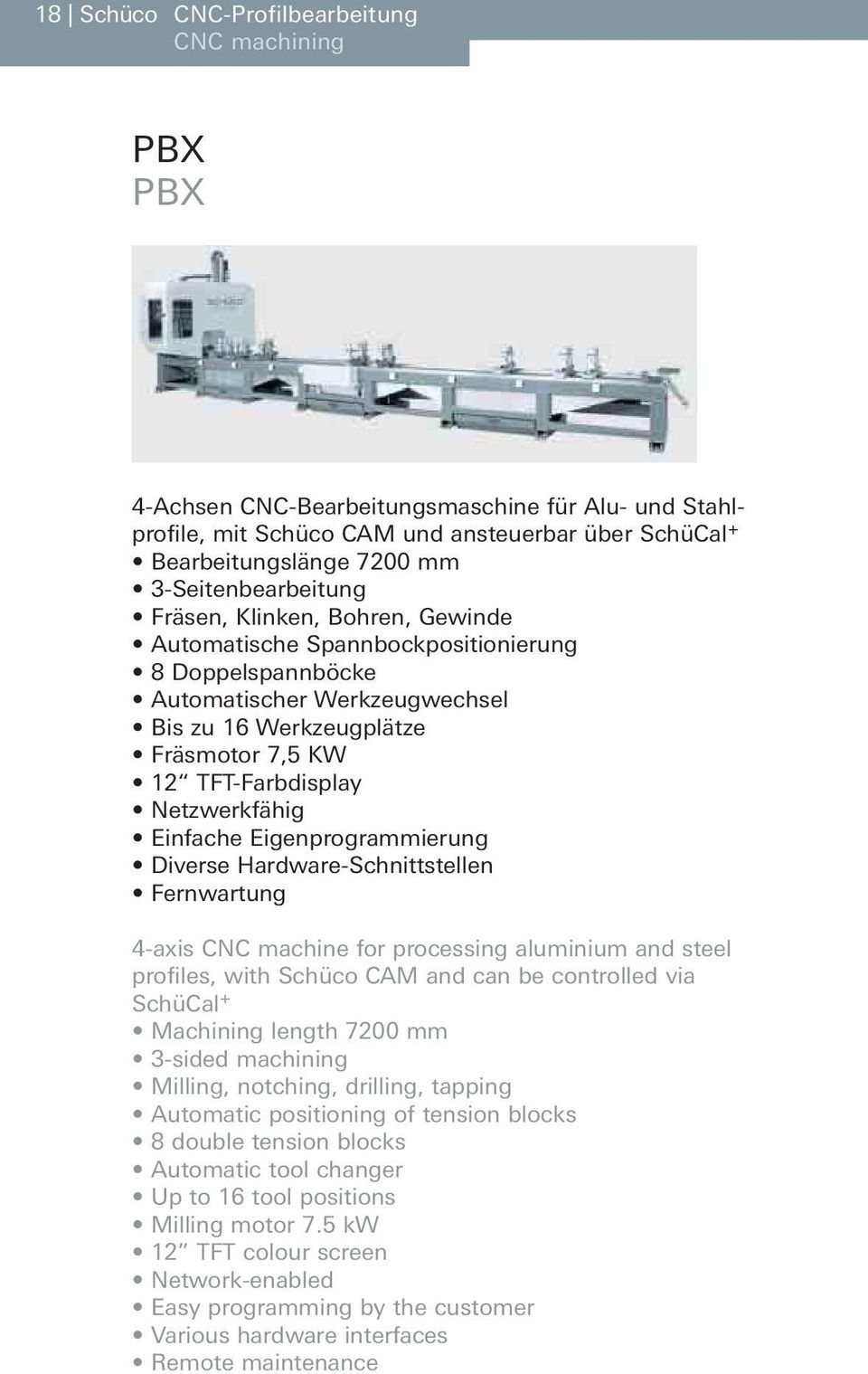 Netzwerkfähig Einfache Eigenprogrammierung Diverse Hardware-Schnittstellen Fernwartung 4-axis CNC machine for processing aluminium and steel profiles, with Schüco CAM and can be controlled via