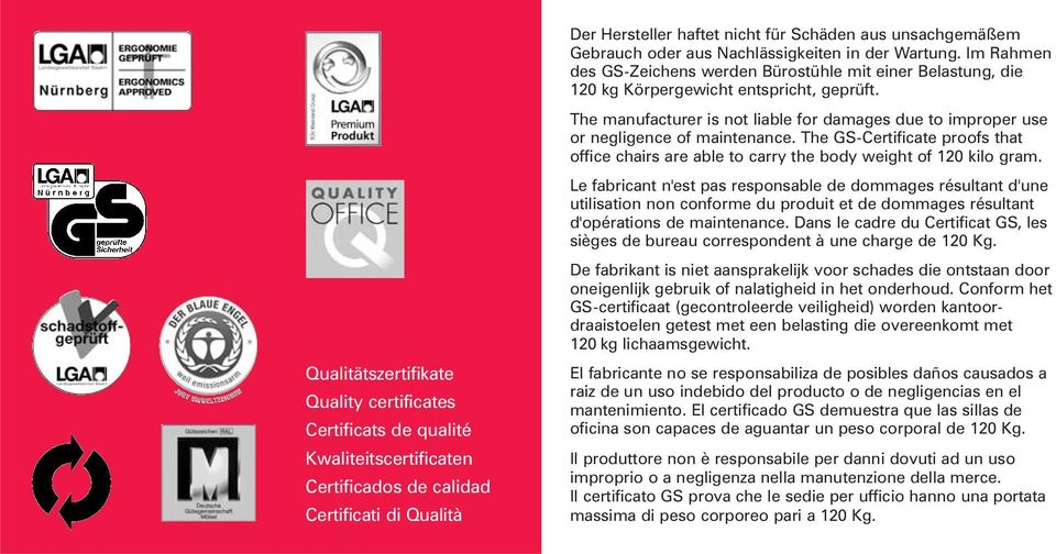 The manufacturer is not liable for damages due to improper use or negligence of maintenance. The GS-Certificate proofs that office chairs are able to carry the body weight of 120 kilo gram.