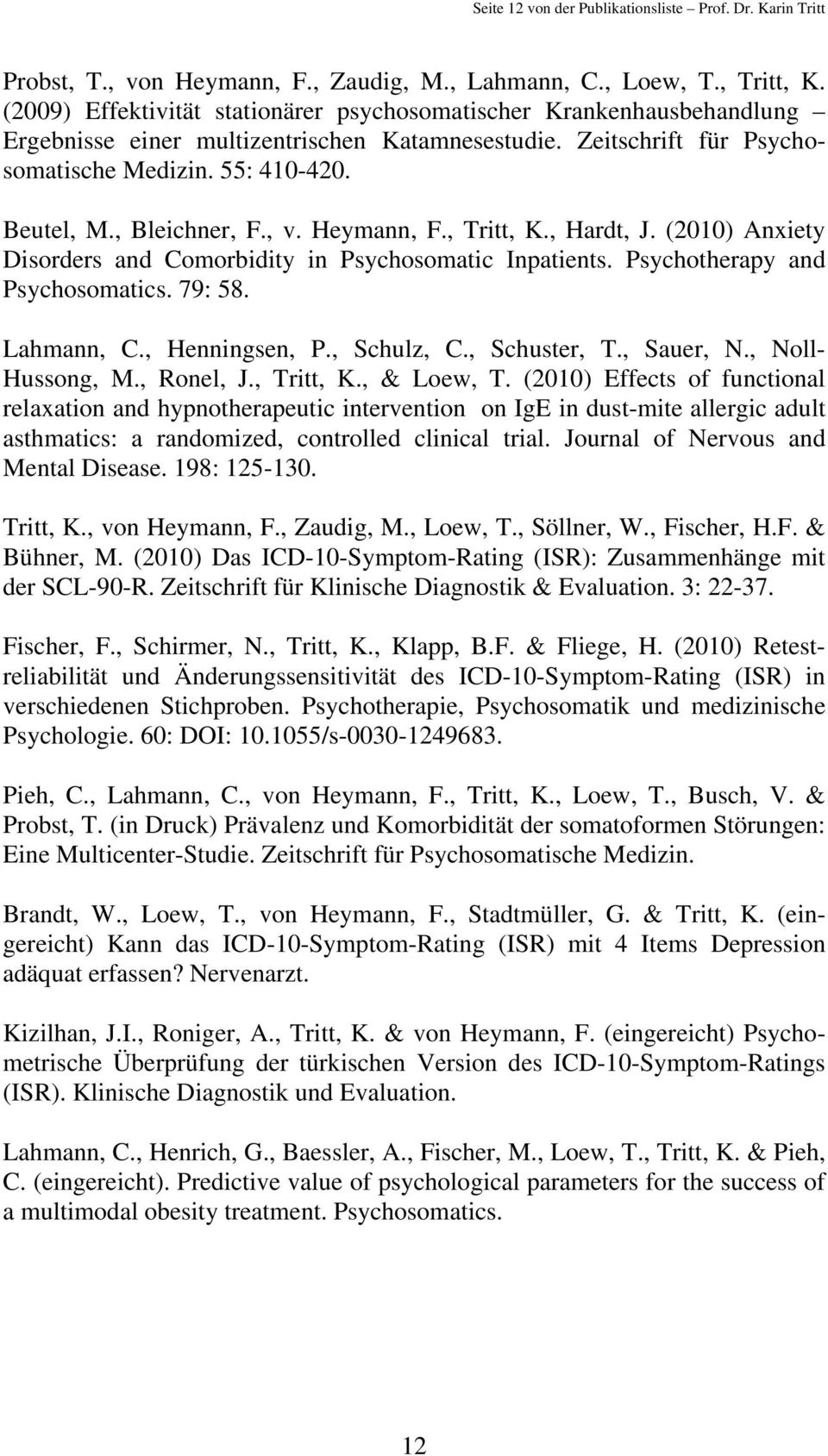 , Bleichner, F., v. Heymann, F., Tritt, K., Hardt, J. (2010) Anxiety Disorders and Comorbidity in Psychosomatic Inpatients. Psychotherapy and Psychosomatics. 79: 58. Lahmann, C., Henningsen, P.