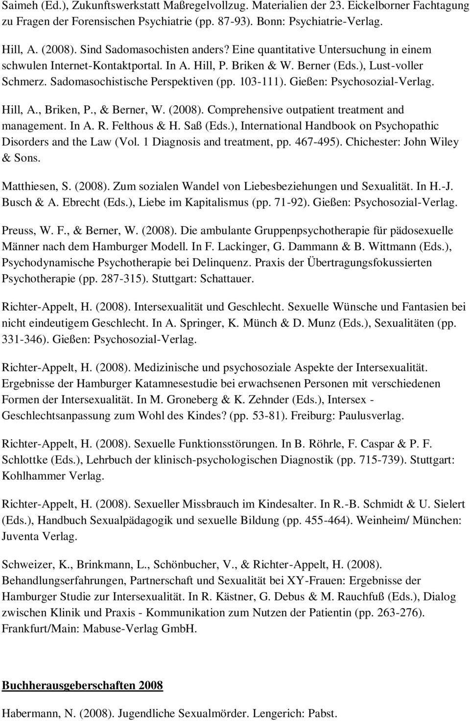 Sadomasochistische Perspektiven (pp. 103-111). Gießen: Psychosozial-Verlag. Hill, A., Briken, P., & Berner, W. (2008). Comprehensive outpatient treatment and management. In A. R. Felthous & H.