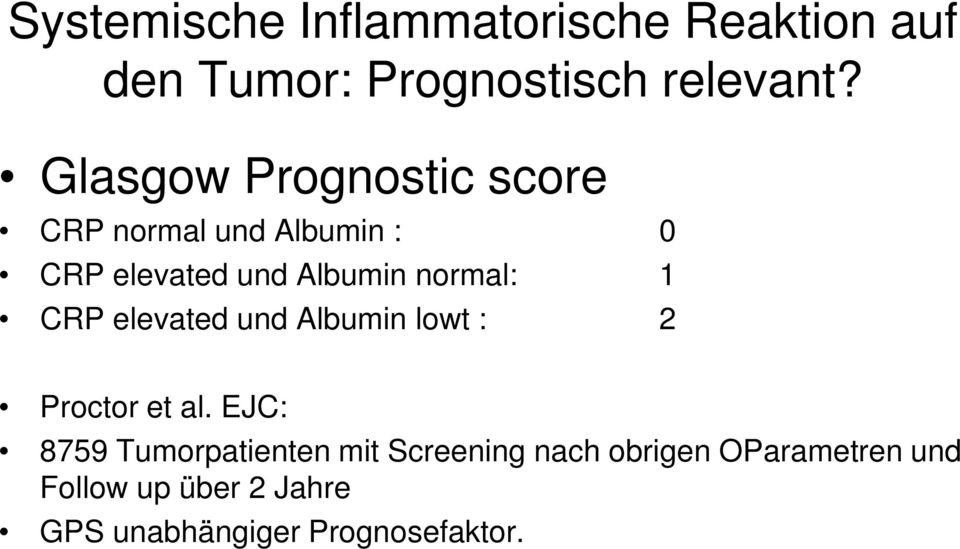 normal: 1 CRP elevated und Albumin lowt : 2 Proctor et al.