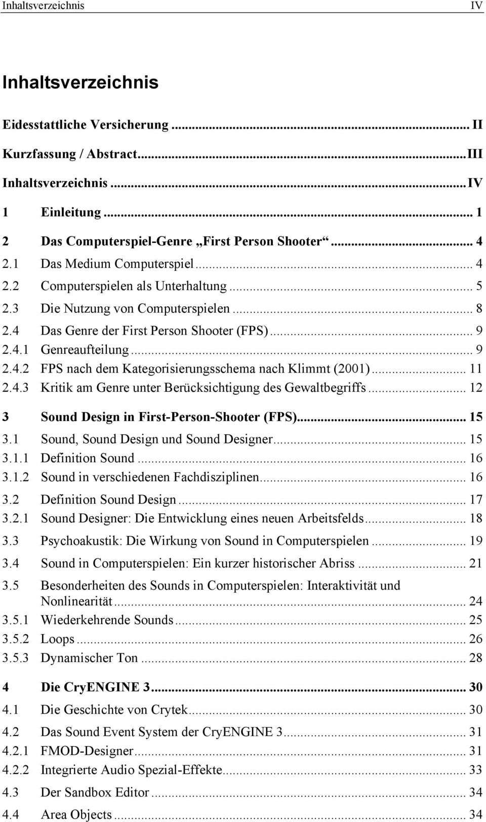.. 11 2.4.3 Kritik am Genre unter Berücksichtigung des Gewaltbegriffs... 12 3 Sound Design in First-Person-Shooter (FPS)... 15 3.1 Sound, Sound Design und Sound Designer... 15 3.1.1 Definition Sound.