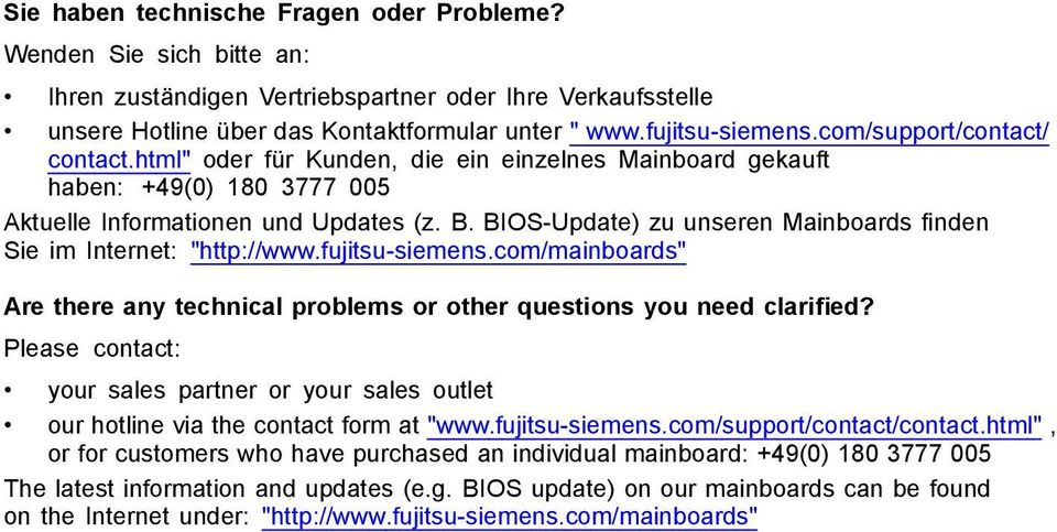 "BIOS-Update) zu unseren Mainboards finden Sie im Internet: ""http://www.fujitsu-siemens.com/mainboards"" Are there any technical problems or other questions you need clarified?"