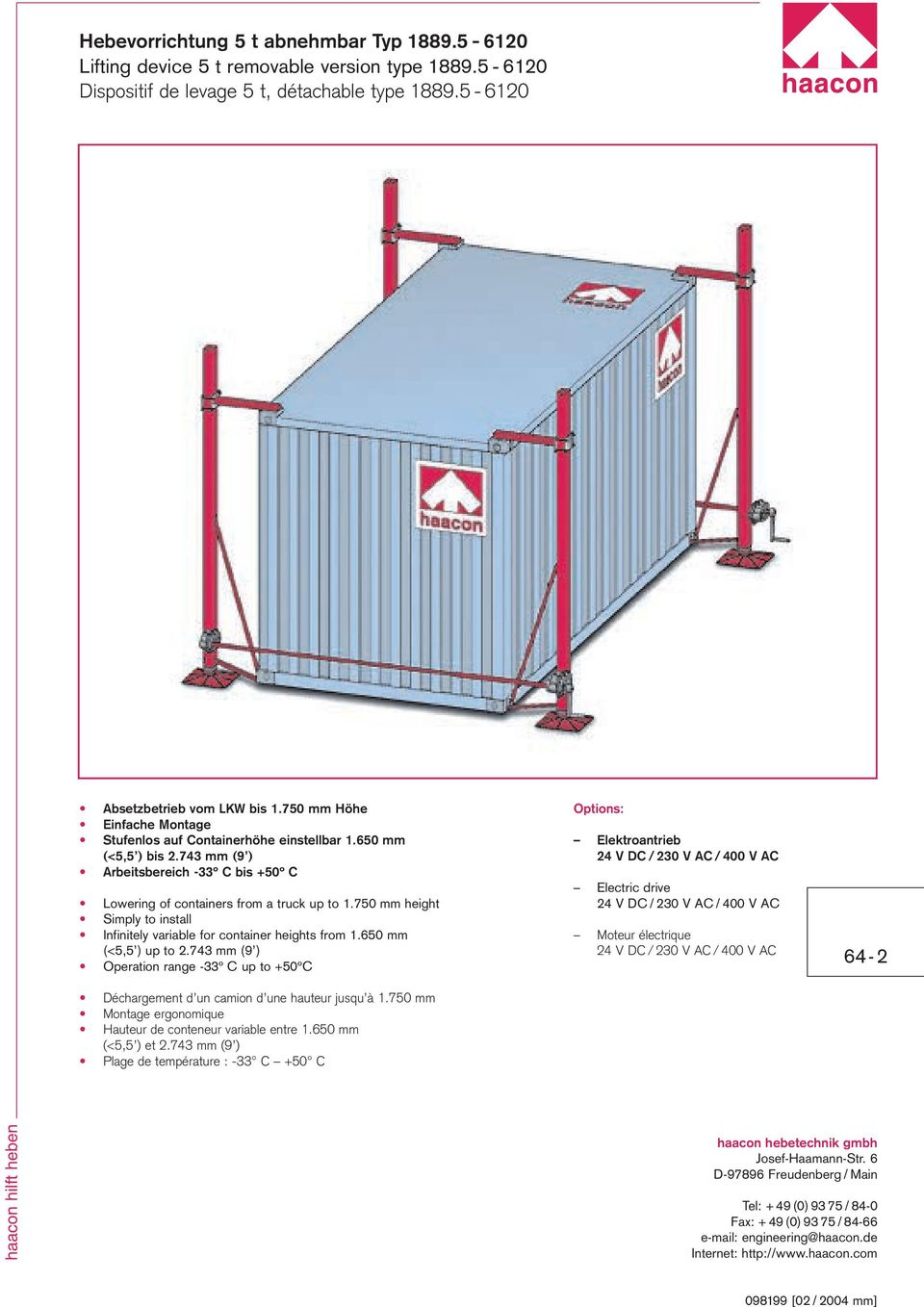 750 mm height Simply to install Infinitely variable for container heights from 1.650 mm (<5,5 ) up to 2.743 mm (9 ) Operation range -33º C up to +50ºC Déchargement d un camion d une hauteur jusqu à 1.
