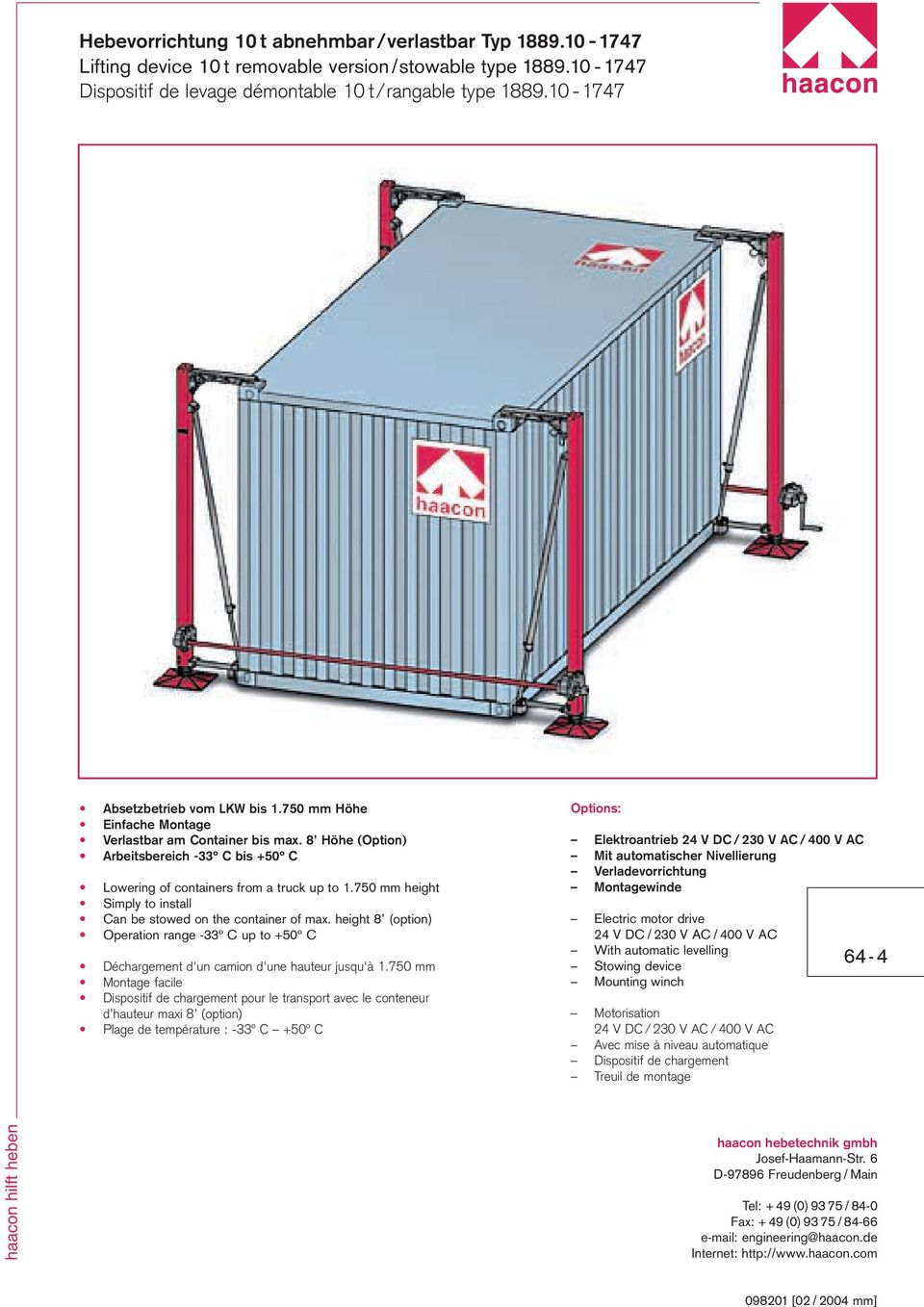 750 mm height Simply to install Can be stowed on the container of max. height 8 (option) Operation range -33º C up to +50º C Déchargement d'un camion d'une hauteur jusqu'à 1.