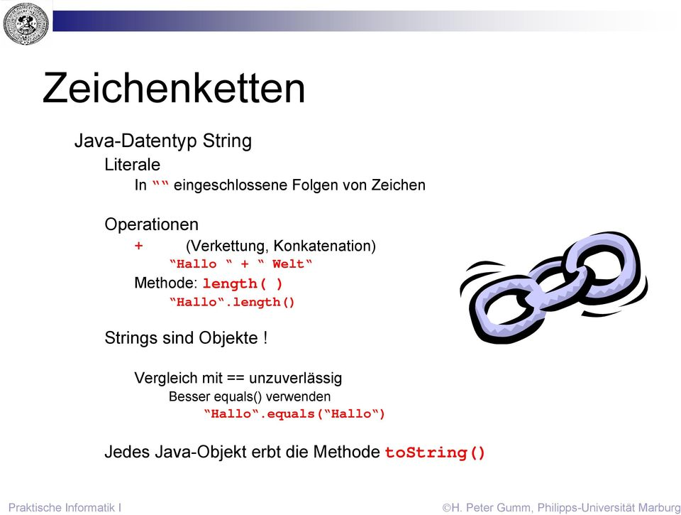 ) Hallo.length() Strings sind Objekte!